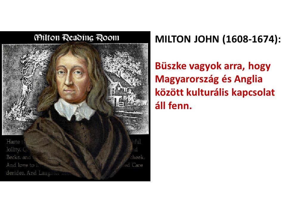 MILTON JOHN (1608-1674): Büszke vagyok arra, hogy Magyarország és Anglia között kulturális kapcsolat áll fenn.
