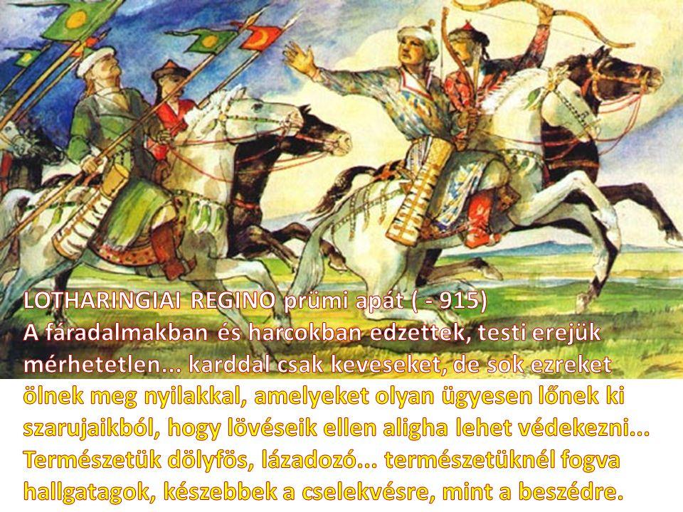 GARDiZI perzsa író, 1050. körül: A magyarok bátrak, jó kinézésűek, és tekintélyesek.