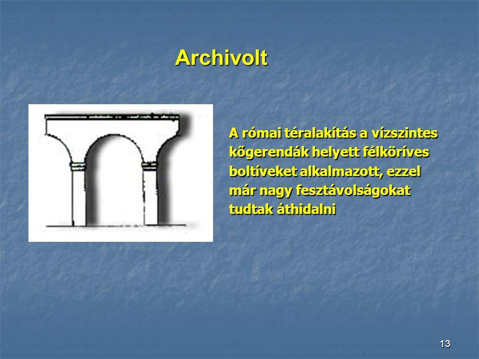 12 A római építmények szerkezeti elemei: - Két szemközti falat félkörívű tetővel összekötő donga-boltozat - Az egymást derékszögben átmetsző két donga