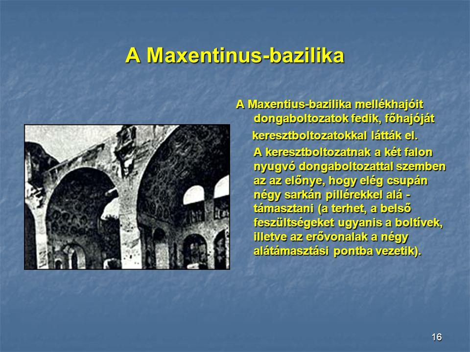 15 Keresztboltozat A római keresztboltozat két keresztirányban egymásba tolt félhengerből áll