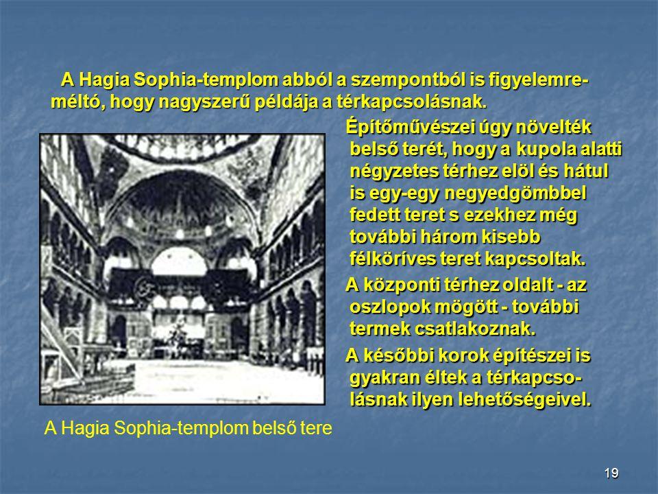 18 A csegelyes kupola A bizánciak továbbfejlesztették a kupolaépítést. A Hagia Sophia templomnál (aja szófia) a kupola már nem kör alaprajzú falon nyu