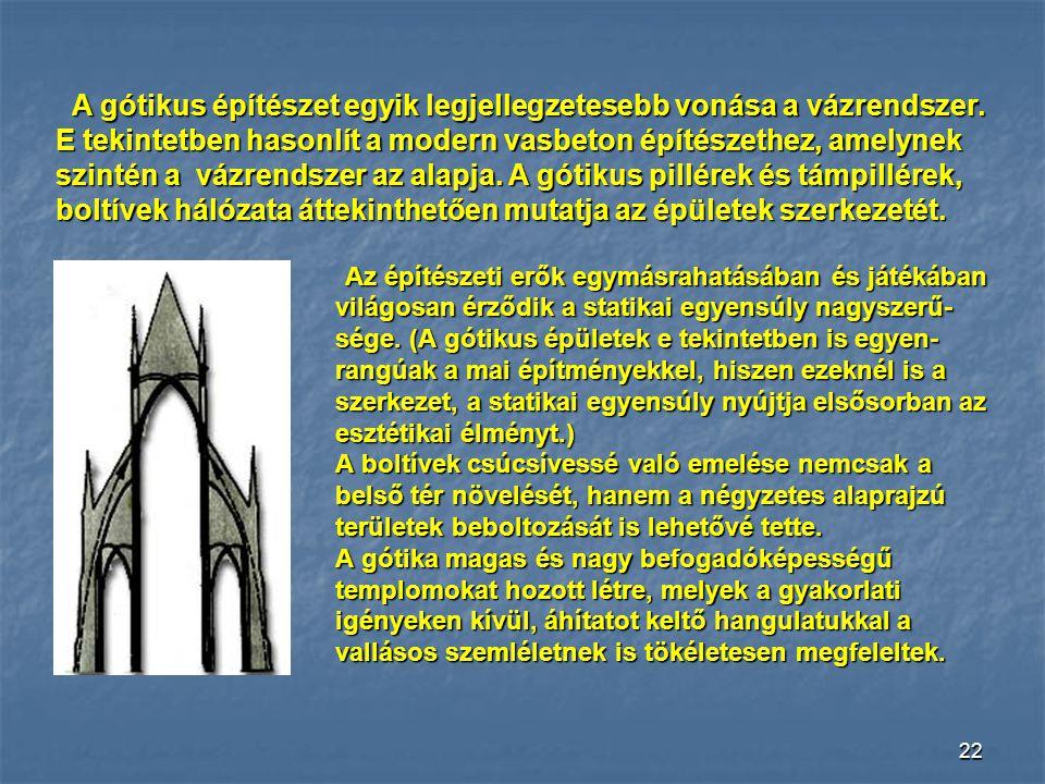 21 A gótika A gótikus stílusnál a boltozatok A gótikus stílusnál a boltozatok nyomását nem vastag falakkal, hanem a pillérekkel és a falakon kívül elh