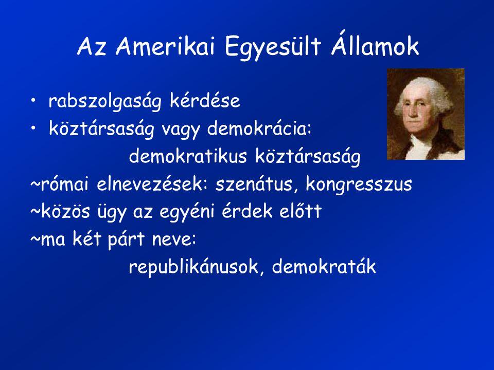 Az Amerikai Egyesült Államok rabszolgaság kérdése köztársaság vagy demokrácia: demokratikus köztársaság ~római elnevezések: szenátus, kongresszus ~közös ügy az egyéni érdek előtt ~ma két párt neve: republikánusok, demokraták