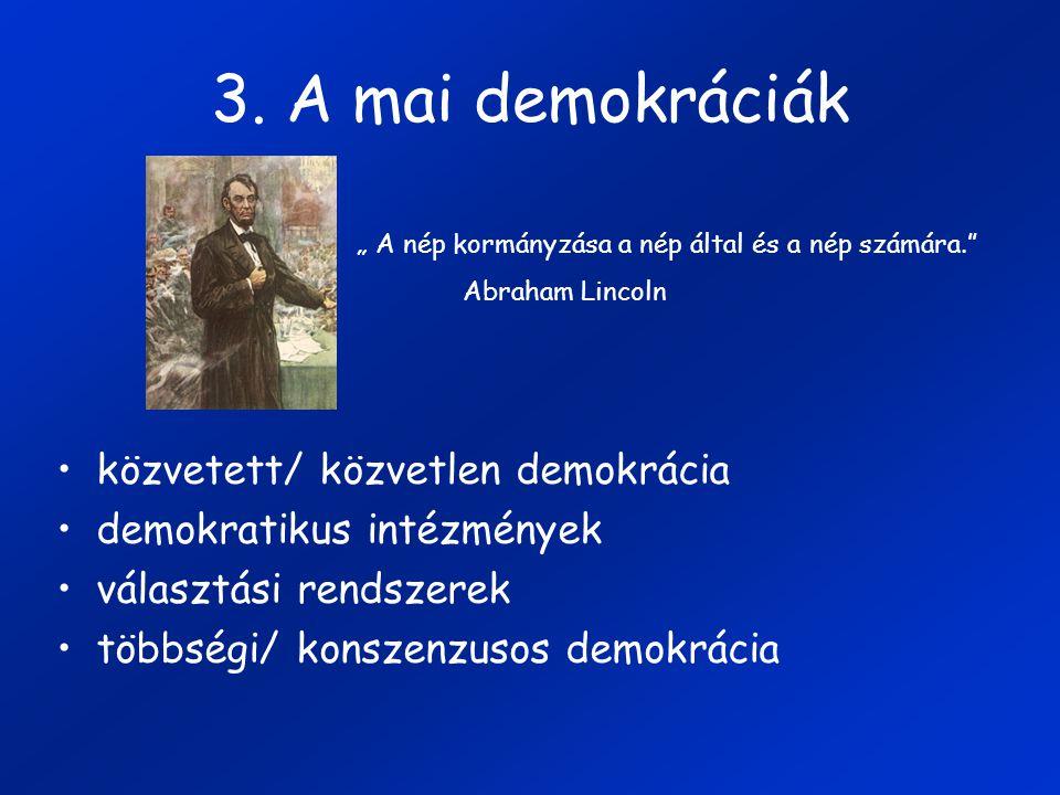"""3. A mai demokráciák közvetett/ közvetlen demokrácia demokratikus intézmények választási rendszerek többségi/ konszenzusos demokrácia """" A nép kormányz"""