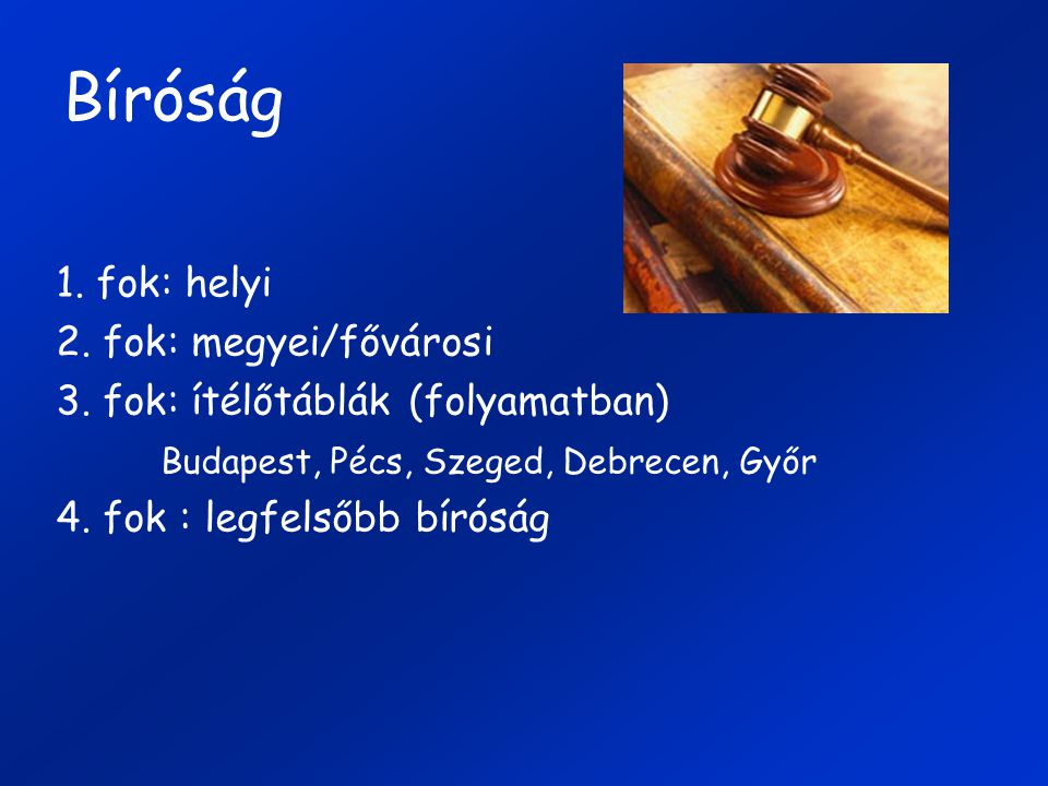 Bíróság 1.fok: helyi 2. fok: megyei/fővárosi 3.