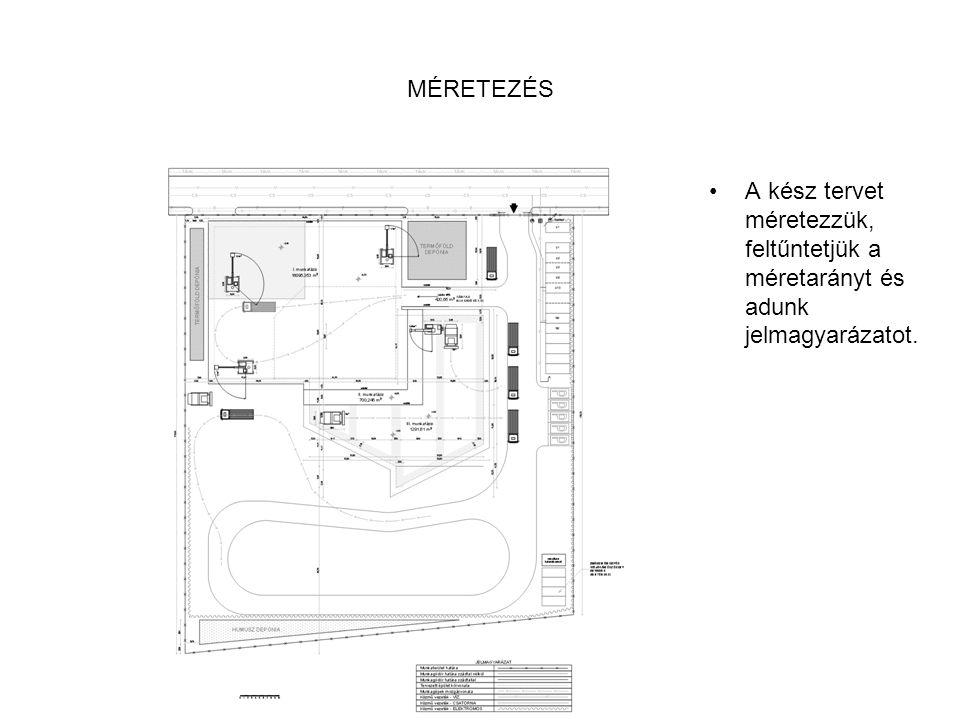 MÉRETEZÉS A kész tervet méretezzük, feltűntetjük a méretarányt és adunk jelmagyarázatot.