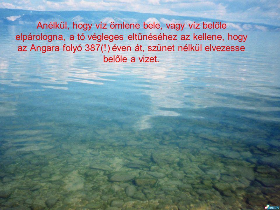 Anélkül, hogy víz ömlene bele, vagy víz belőle elpárologna, a tó végleges eltűnéséhez az kellene, hogy az Angara folyó 387(!) éven át, szünet nélkül e