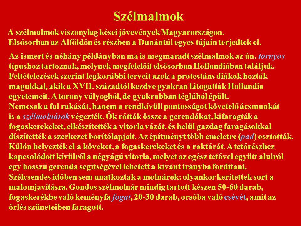 Szélmalmok A szélmalmok viszonylag kései jövevények Magyarországon.