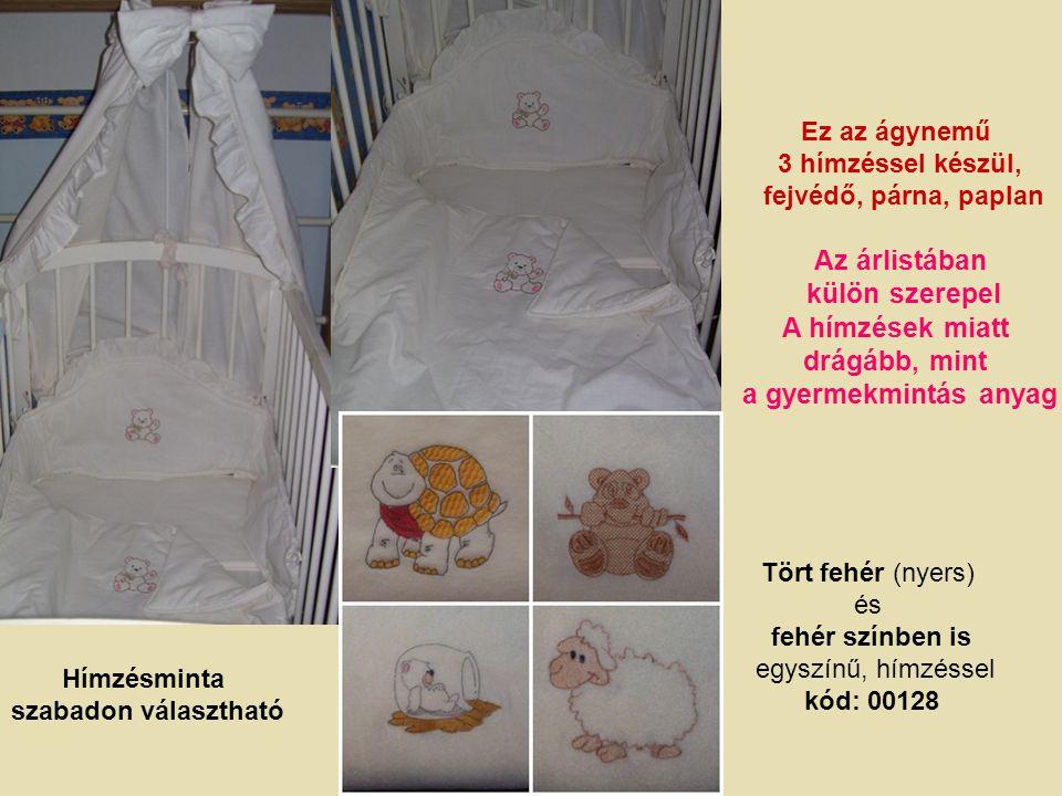 Tört fehér (nyers) és fehér színben is egyszínű, hímzéssel kód: 00128 Hímzésminta szabadon választható Ez az ágynemű 3 hímzéssel készül, fejvédő, párna, paplan Az árlistában külön szerepel A hímzések miatt drágább, mint a gyermekmintás anyag