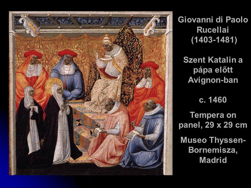 Giovanni di Paolo Rucellai (1403-1481) Szent Katalin a pápa előtt Avignon-ban c. 1460 Tempera on panel, 29 x 29 cm Museo Thyssen- Bornemisza, Madrid