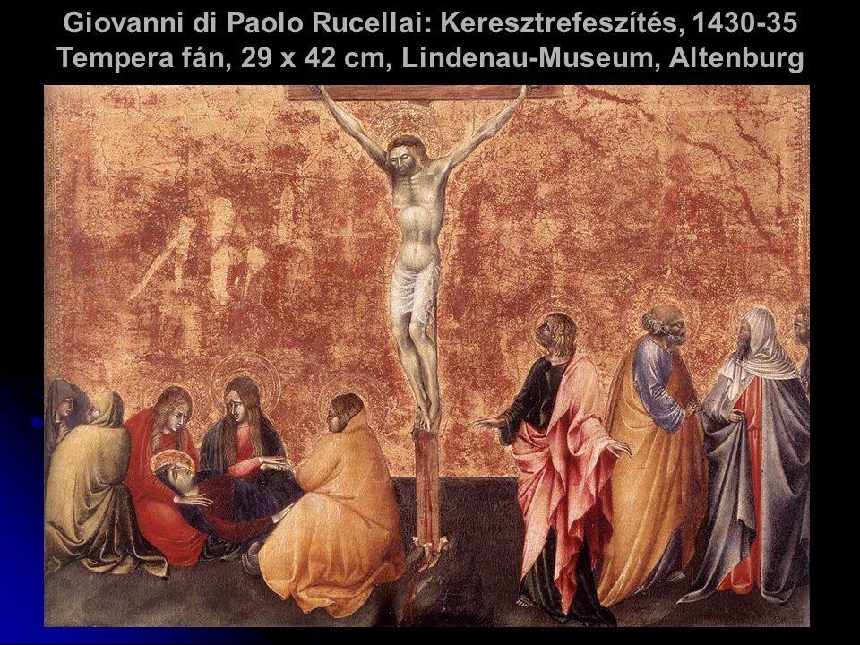 Giovanni di Paolo Rucellai: Keresztrefeszítés, 1430-35 Tempera fán, 29 x 42 cm, Lindenau-Museum, Altenburg