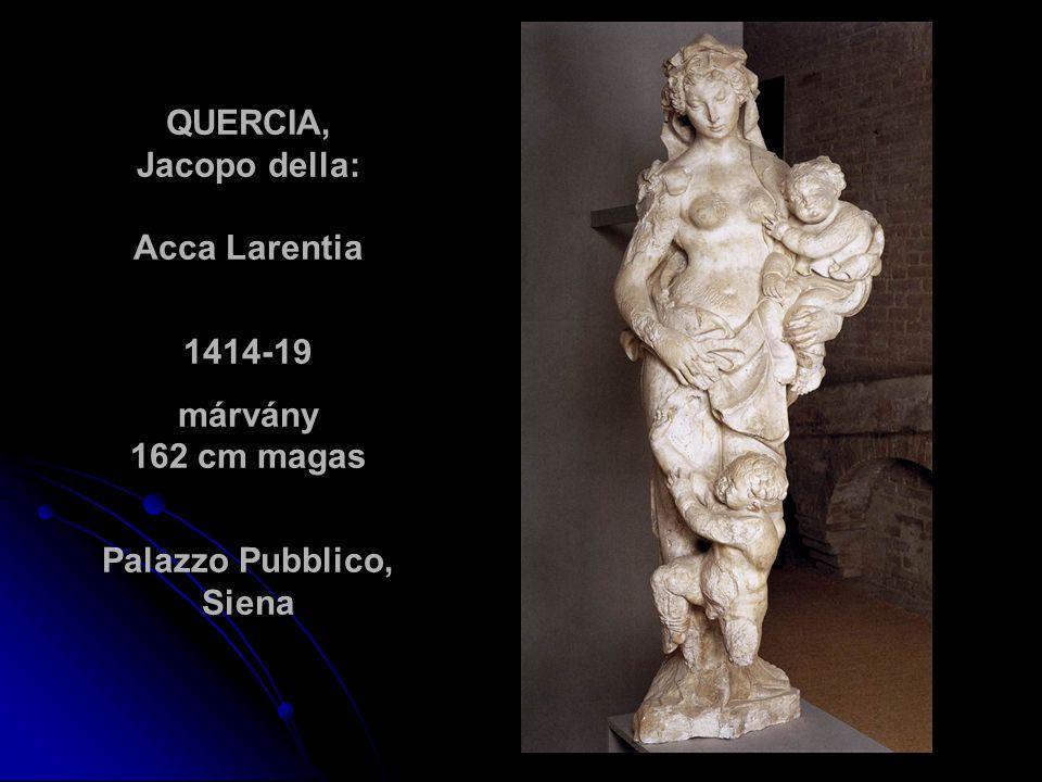 QUERCIA, Jacopo della: Acca Larentia 1414-19 márvány 162 cm magas Palazzo Pubblico, Siena