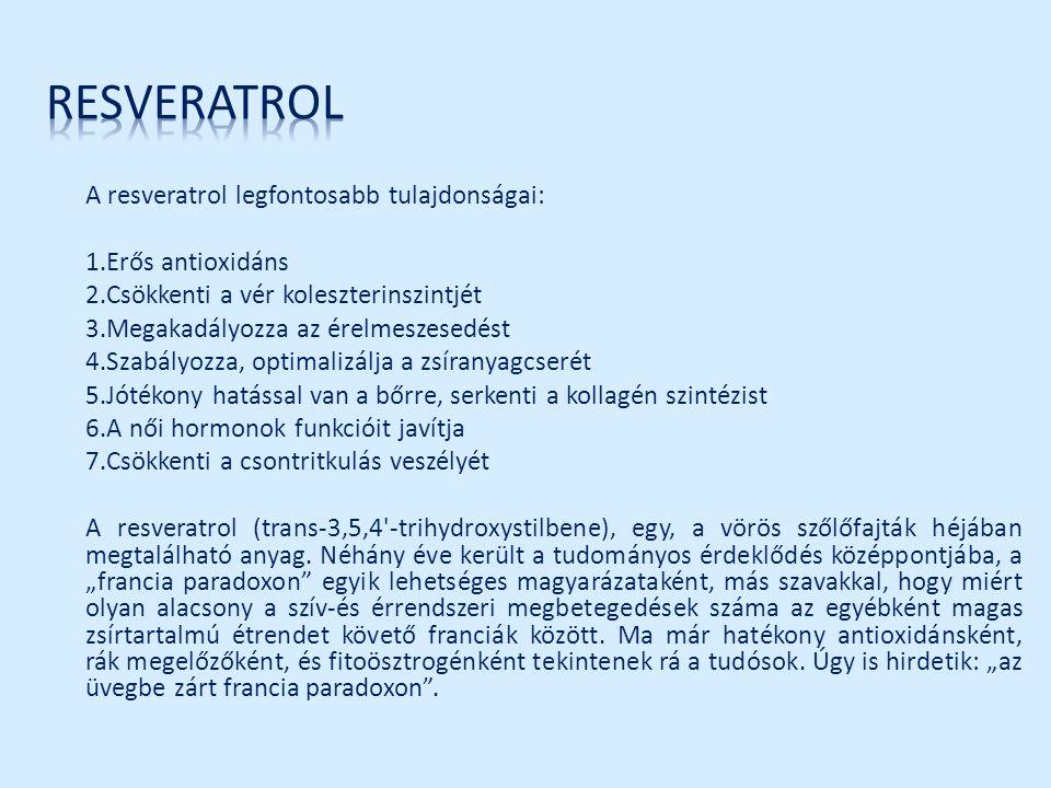 A resveratrol legfontosabb tulajdonságai: 1.Erős antioxidáns 2.Csökkenti a vér koleszterinszintjét 3.Megakadályozza az érelmeszesedést 4.Szabályozza,