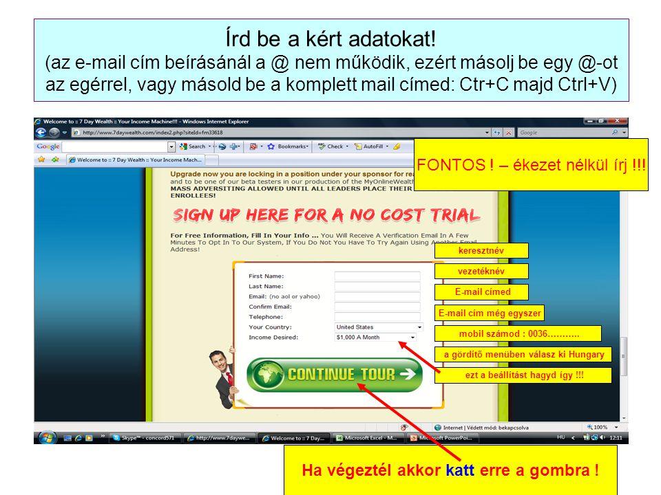 Írd be a kért adatokat! (az e-mail cím beírásánál a @ nem működik, ezért másolj be egy @-ot az egérrel, vagy másold be a komplett mail címed: Ctr+C ma