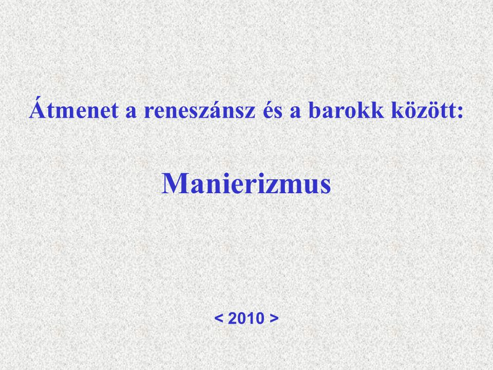 Manierizmus Átmenet a reneszánsz és a barokk között: