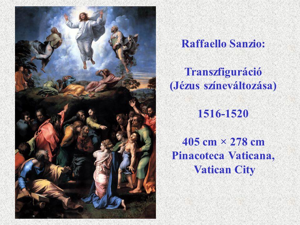 Raffaello Sanzio: Transzfiguráció (Jézus színeváltozása) 1516-1520 405 cm × 278 cm Pinacoteca Vaticana, Vatican City