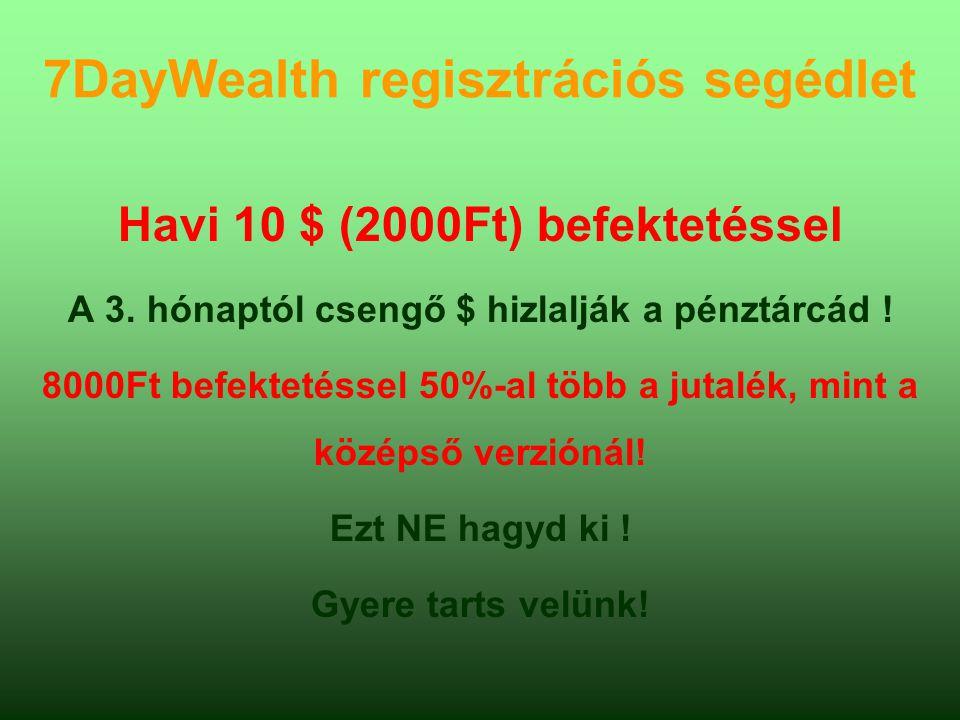 7DayWealth regisztrációs segédlet Havi 10 $ (2000Ft) befektetéssel A 3.