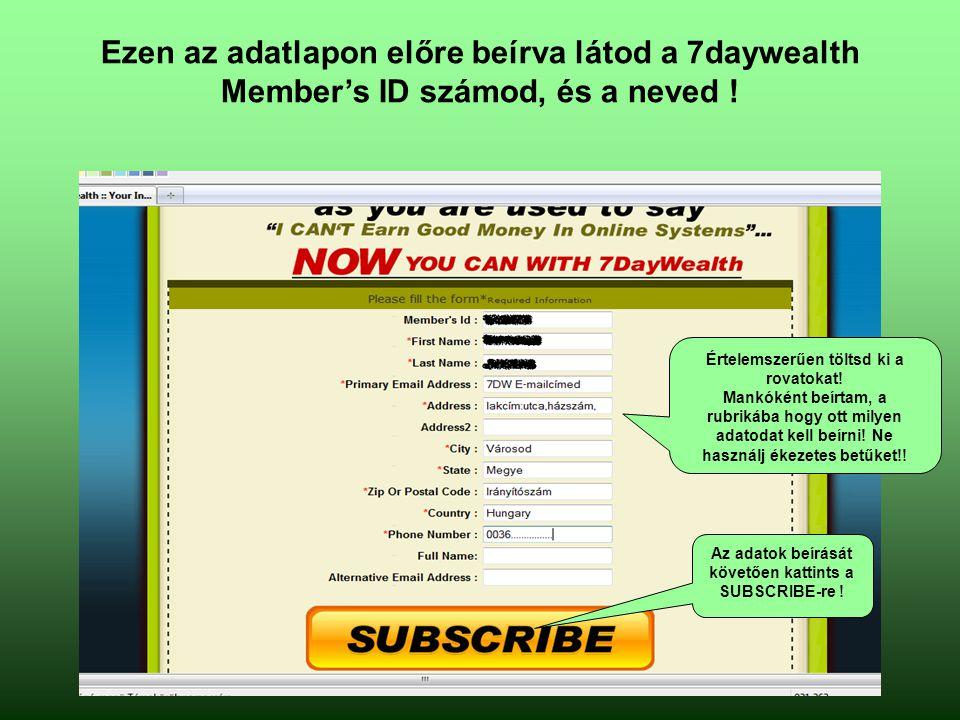 Ezen az adatlapon előre beírva látod a 7daywealth Member's ID számod, és a neved .