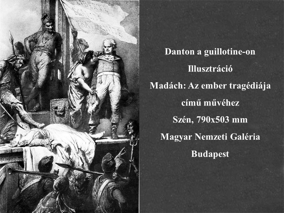 Danton a guillotine-on Illusztráció Madách: Az ember tragédiája című művéhez Szén, 790x503 mm Magyar Nemzeti Galéria Budapest