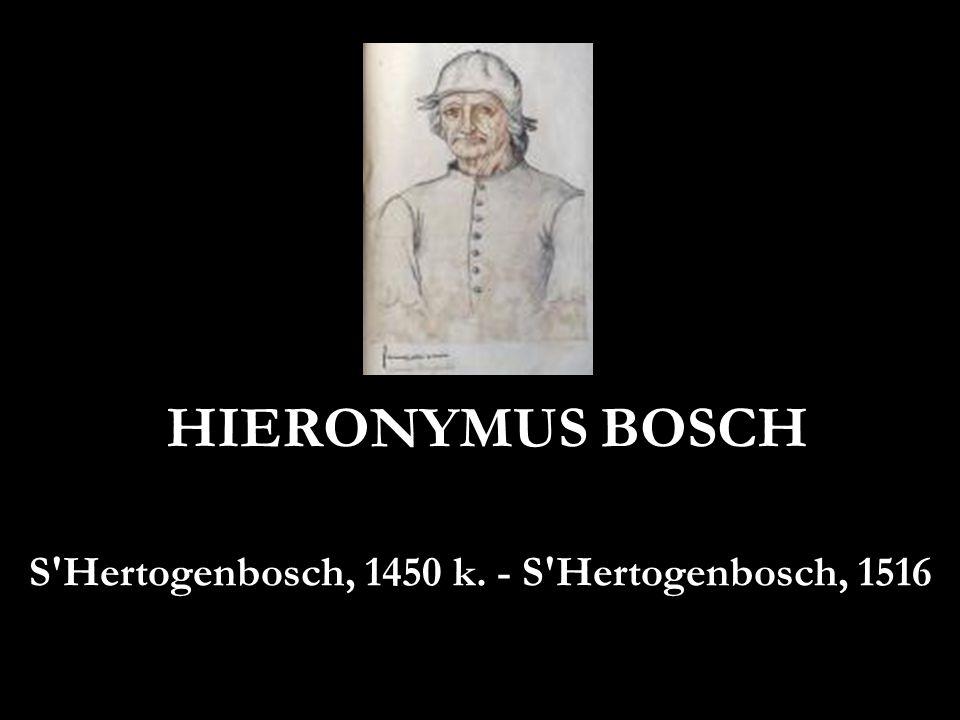 HIERONYMUS BOSCH S'Hertogenbosch, 1450 k. - S'Hertogenbosch, 1516