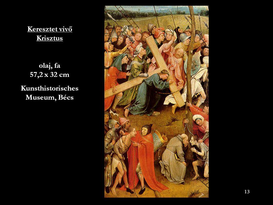 13 Keresztet vivő Krisztus olaj, fa 57,2 x 32 cm Kunsthistorisches Museum, Bécs