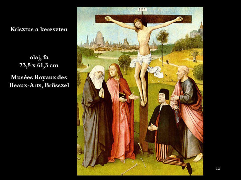 15 Krisztus a kereszten olaj, fa 73,5 x 61,3 cm Musées Royaux des Beaux-Arts, Brüsszel