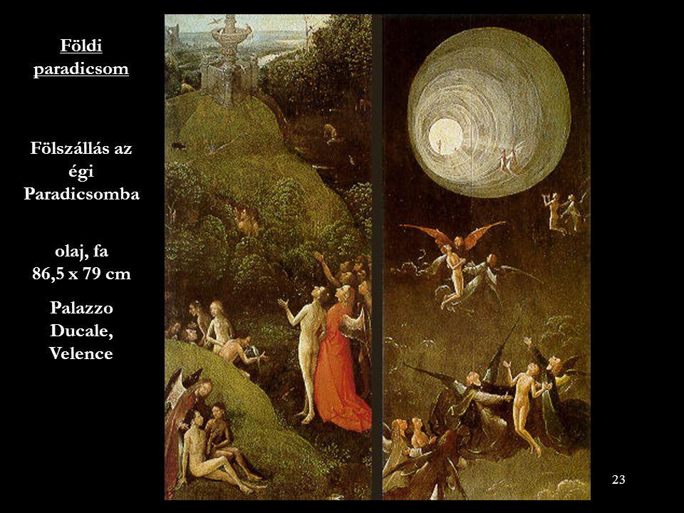 23 Földi paradicsom Fölszállás az égi Paradicsomba olaj, fa 86,5 x 79 cm Palazzo Ducale, Velence