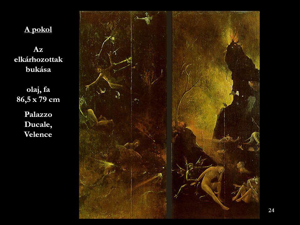 24 A pokol Az elkárhozottak bukása olaj, fa 86,5 x 79 cm Palazzo Ducale, Velence