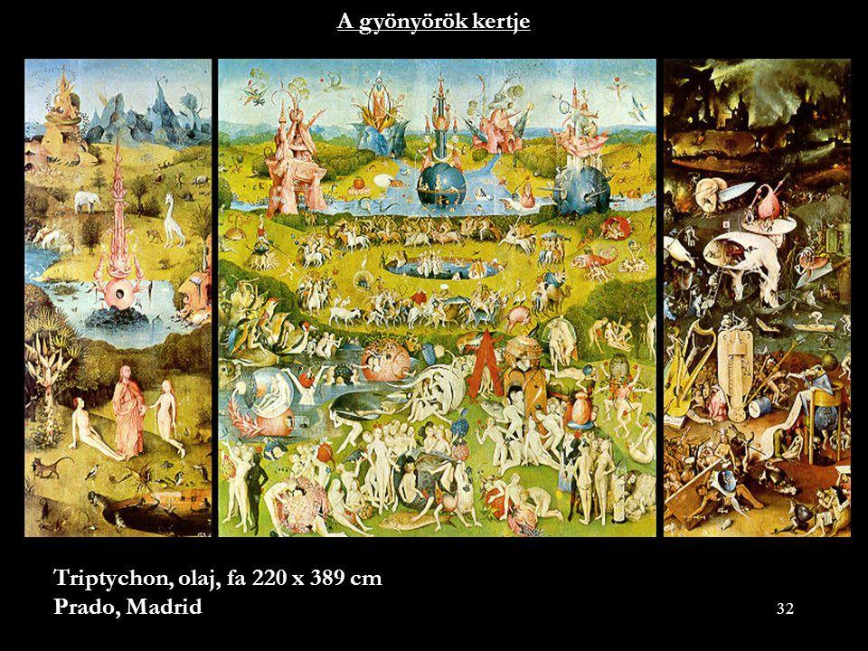 32 A gyönyörök kertje Triptychon, olaj, fa 220 x 389 cm Prado, Madrid