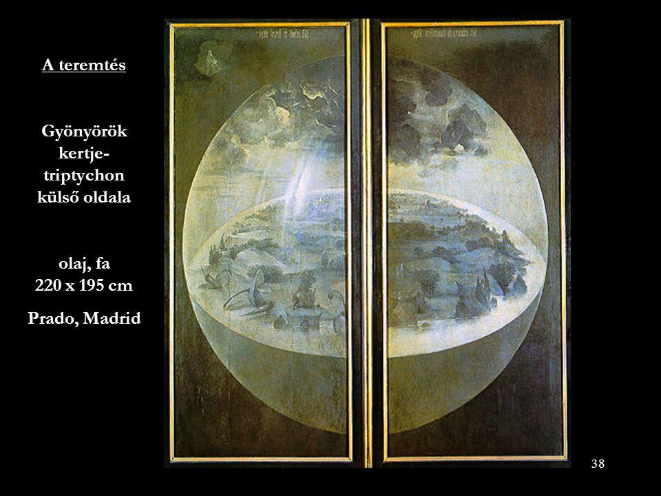 38 A teremtés Gyönyörök kertje- triptychon külső oldala olaj, fa 220 x 195 cm Prado, Madrid