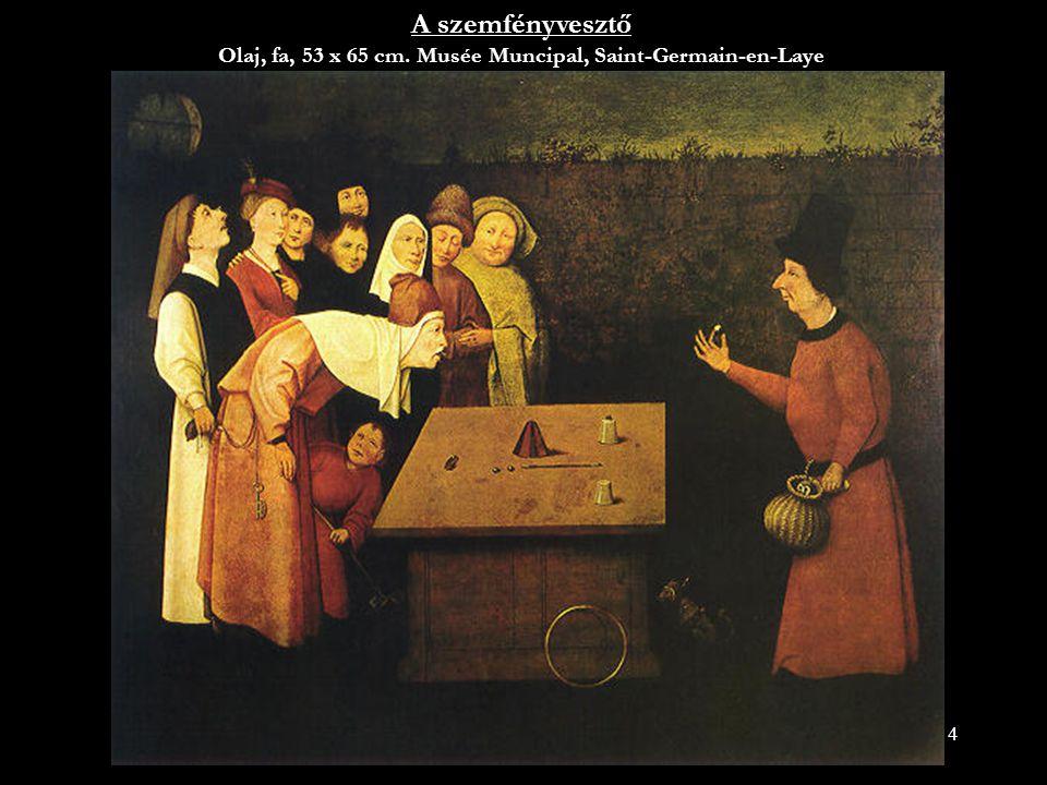 4 A szemfényvesztő Olaj, fa, 53 x 65 cm. Musée Muncipal, Saint-Germain-en-Laye