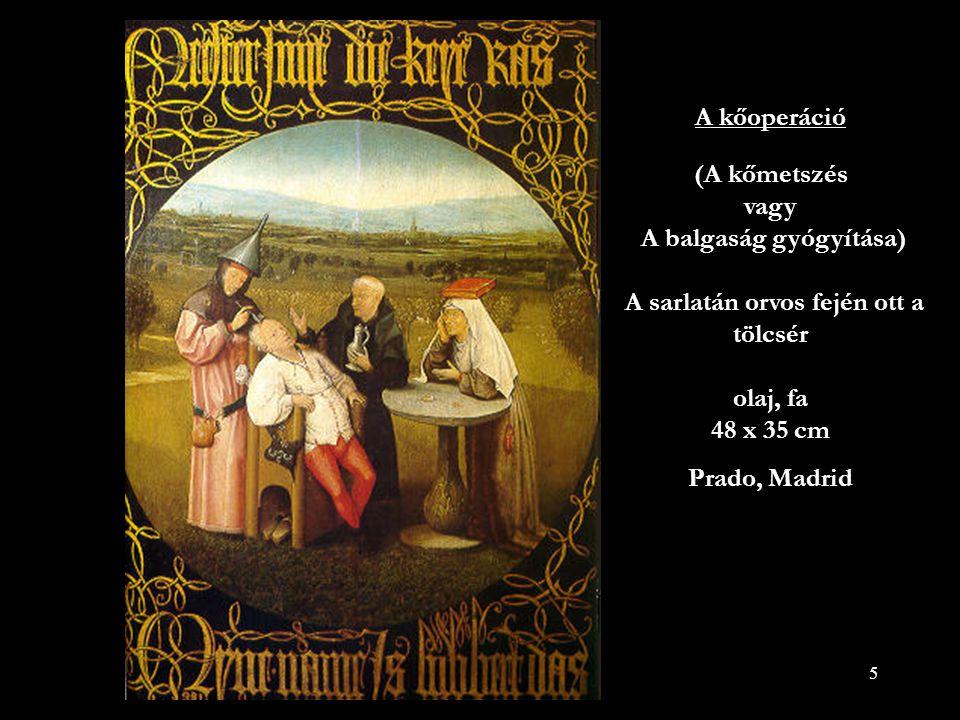 5 A kőoperáció (A kőmetszés vagy A balgaság gyógyítása) A sarlatán orvos fején ott a tölcsér olaj, fa 48 x 35 cm Prado, Madrid