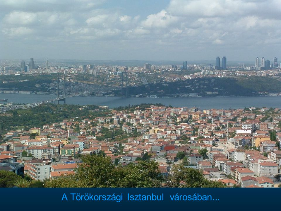 A Törökországi Isztanbul városában...