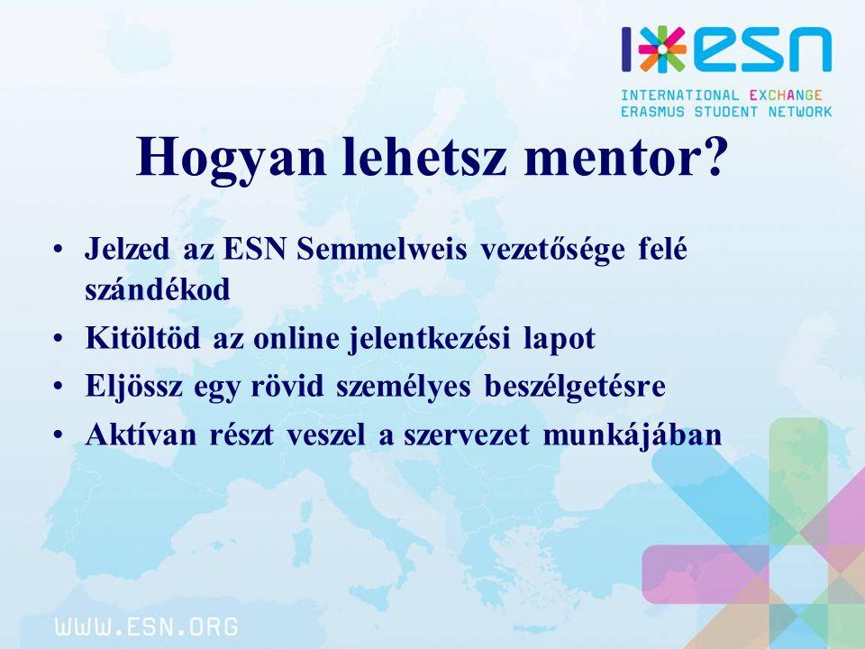 Hogyan lehetsz mentor? Jelzed az ESN Semmelweis vezetősége felé szándékod Kitöltöd az online jelentkezési lapot Eljössz egy rövid személyes beszélgeté