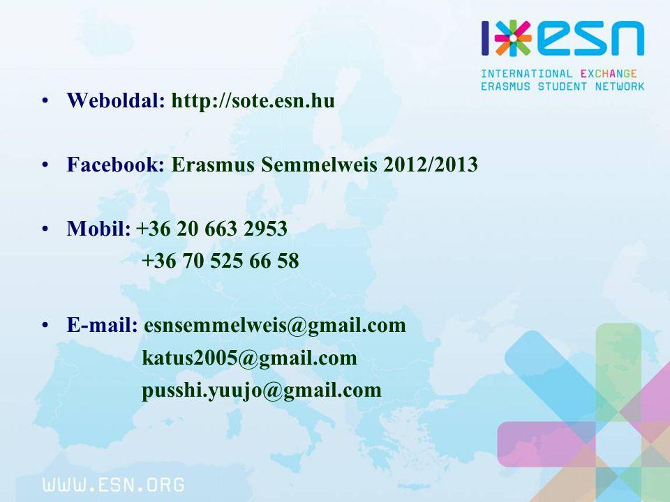 Weboldal: http://sote.esn.hu Facebook: Erasmus Semmelweis 2012/2013 Mobil: +36 20 663 2953 +36 70 525 66 58 E-mail: esnsemmelweis@gmail.com katus2005@
