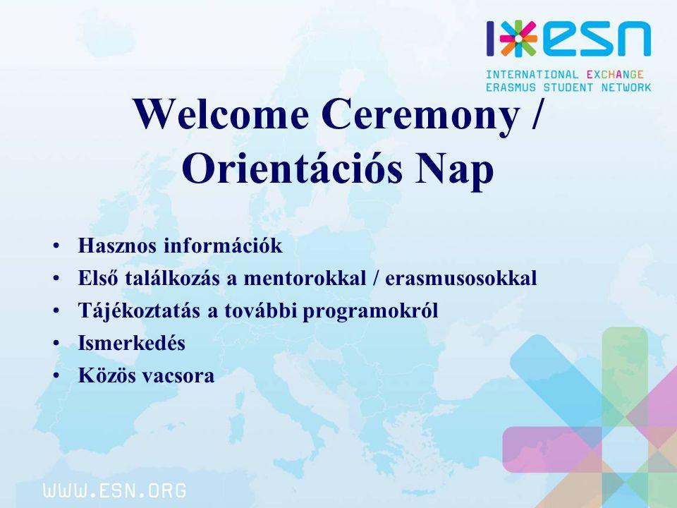 Welcome Ceremony / Orientációs Nap Hasznos információk Első találkozás a mentorokkal / erasmusosokkal Tájékoztatás a további programokról Ismerkedés K