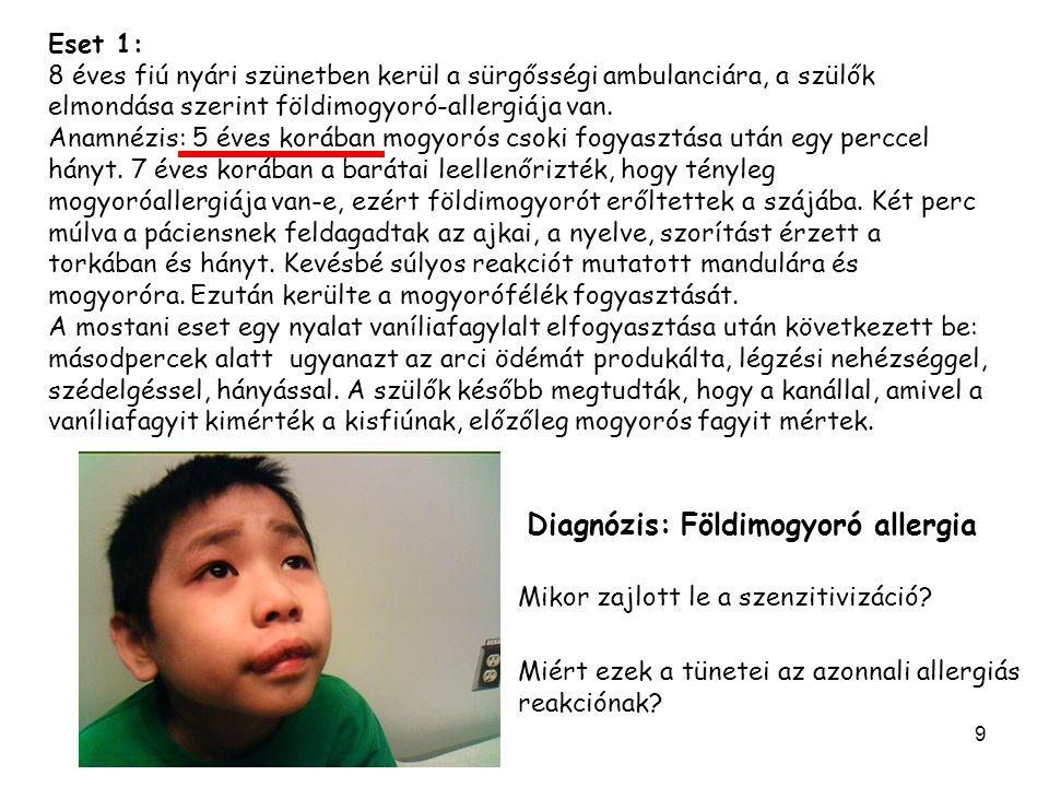 9 Eset 1: 8 éves fiú nyári szünetben kerül a sürgősségi ambulanciára, a szülők elmondása szerint földimogyoró-allergiája van. Anamnézis: 5 éves korába