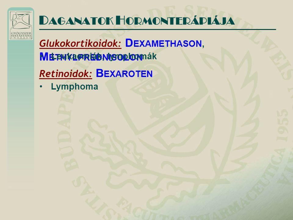D AGANATOK H ORMONTERÁPIÁJA Glukokortikoidok: D EXAMETHASON, M ETHYLPREDNISOLON Leukaemiák, lymphomák Retinoidok: B EXAROTEN Lymphoma