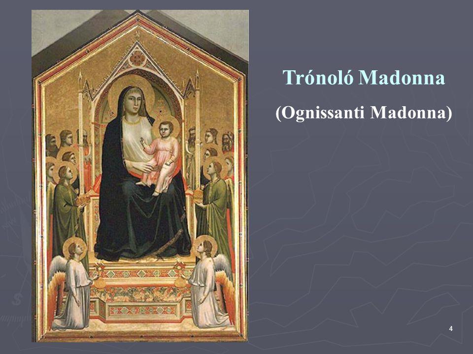 4 Trónoló Madonna (Ognissanti Madonna)