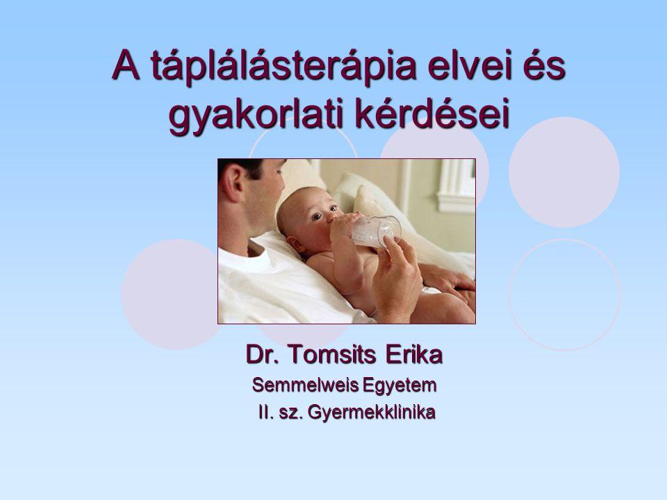A táplálásterápia elvei és gyakorlati kérdései Dr. Tomsits Erika Semmelweis Egyetem II. sz. Gyermekklinika II. sz. Gyermekklinika