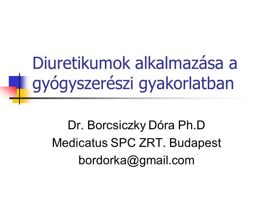 Diuretikumok alkalmazása a gyógyszerészi gyakorlatban Dr. Borcsiczky Dóra Ph.D Medicatus SPC ZRT. Budapest bordorka@gmail.com