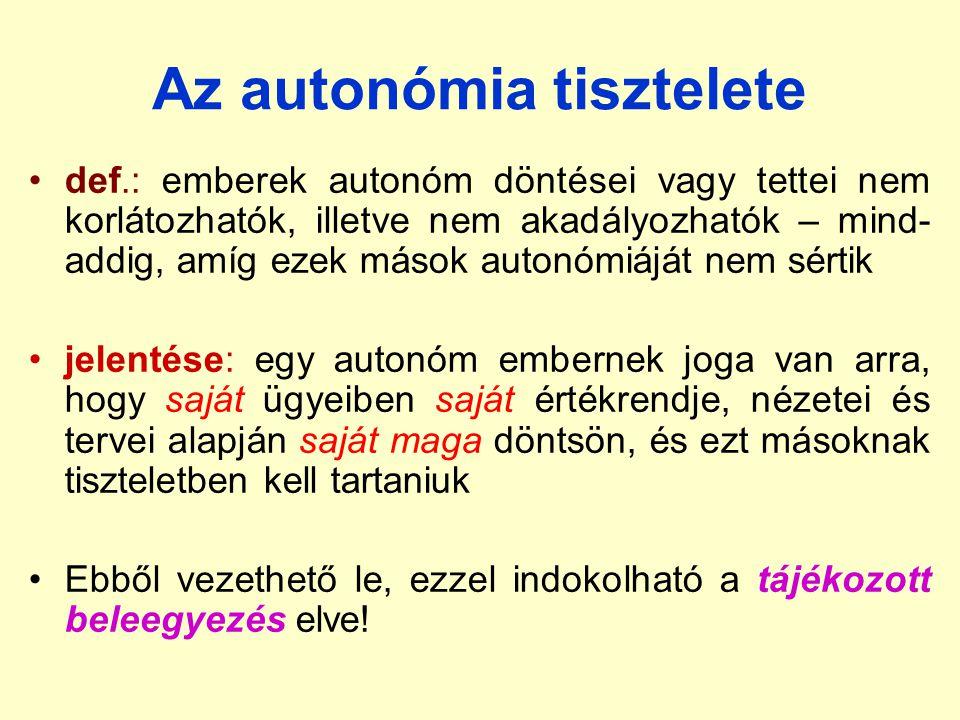 Az autonómia tisztelete def.: emberek autonóm döntései vagy tettei nem korlátozhatók, illetve nem akadályozhatók – mind- addig, amíg ezek mások autonó