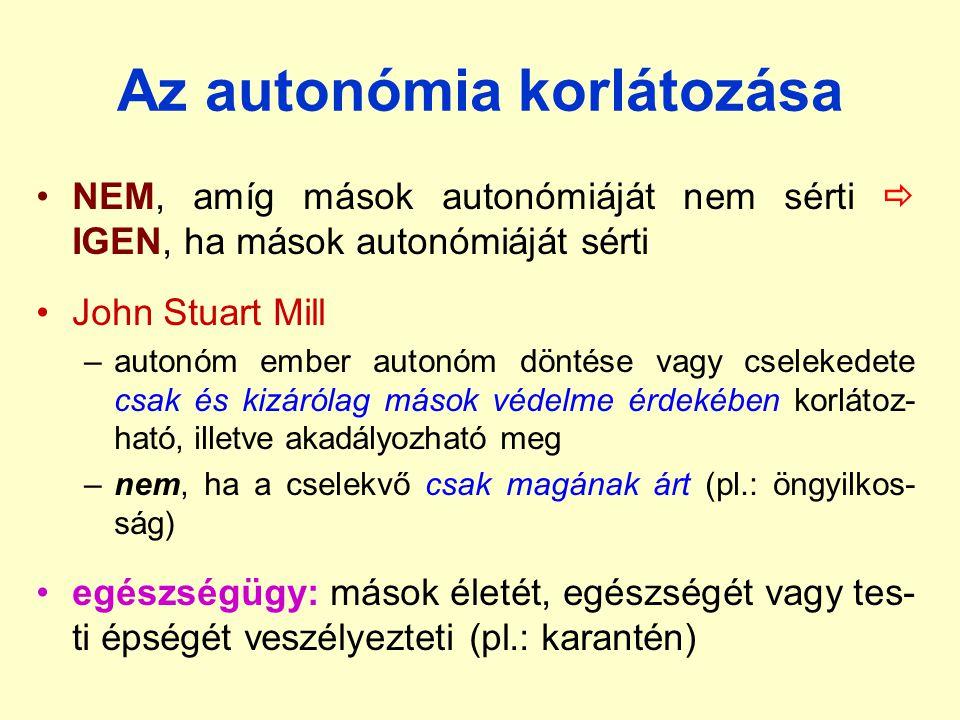 Az autonómia tisztelete Az autonómia tiszteletéből következő specifikus erkölcsi elvek: –igazmondás őszinte tájékoztatás a beteg állapotáról –a magánszféra tisztelete mások jelenléte a beteg vizsgálatánál –a bizalmas információk védelme titoktartás –beleegyezés a beavatkozásokhoz a beteg részvétele a döntéshozatalban –mások döntésének segítése (ha kéri) részletes tájékoztatás; orvosi javaslat