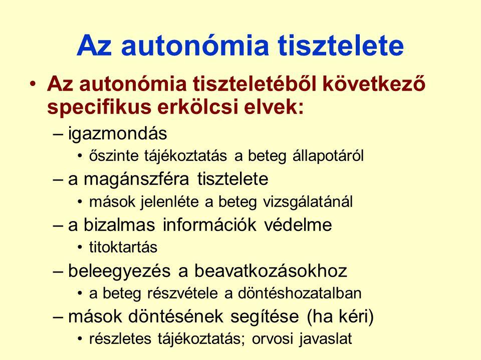 Az autonómia tisztelete Az autonómia tiszteletéből következő specifikus erkölcsi elvek: –igazmondás őszinte tájékoztatás a beteg állapotáról –a magáns