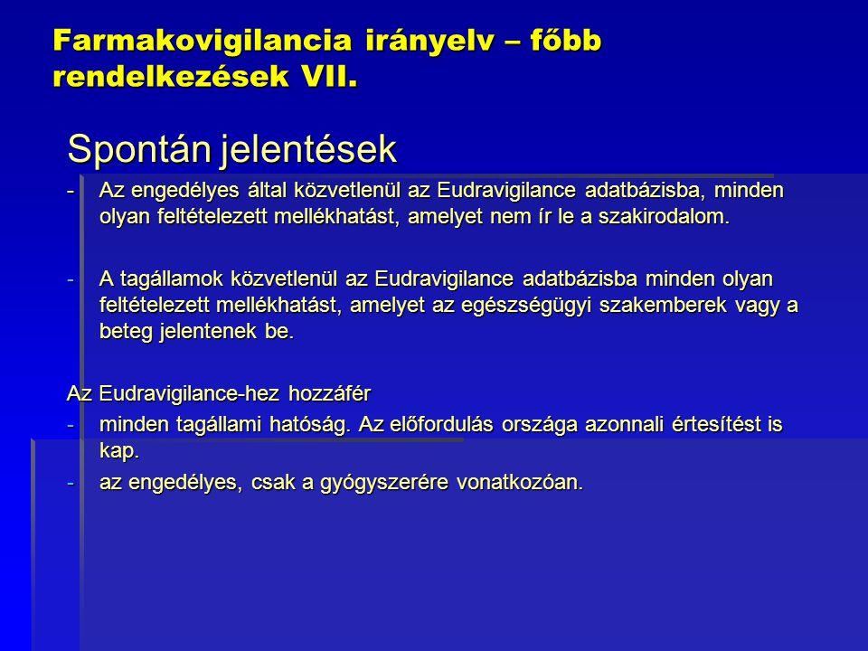 Farmakovigilancia irányelv – főbb rendelkezések VII. Spontán jelentések -Az engedélyes által közvetlenül az Eudravigilance adatbázisba, minden olyan f