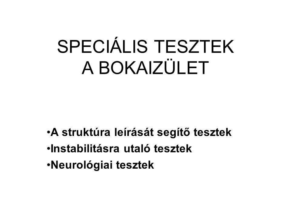SPECIÁLIS TESZTEK A BOKAIZÜLET A struktúra leírását segítő tesztek Instabilitásra utaló tesztek Neurológiai tesztek