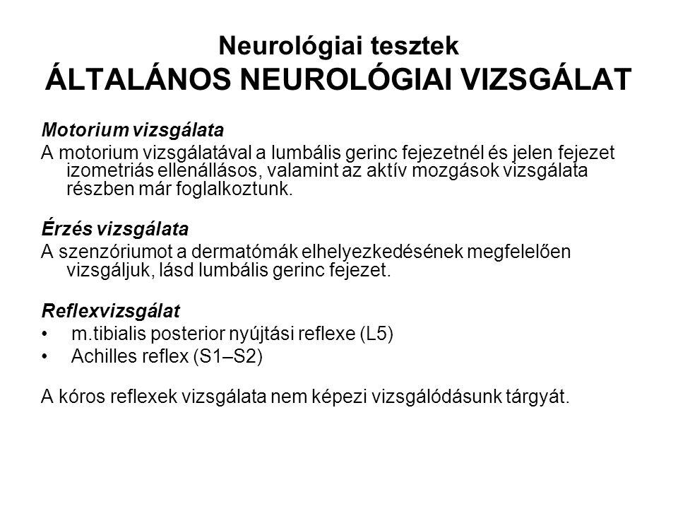 Neurológiai tesztek ÁLTALÁNOS NEUROLÓGIAI VIZSGÁLAT Motorium vizsgálata A motorium vizsgálatával a lumbális gerinc fejezetnél és jelen fejezet izometr