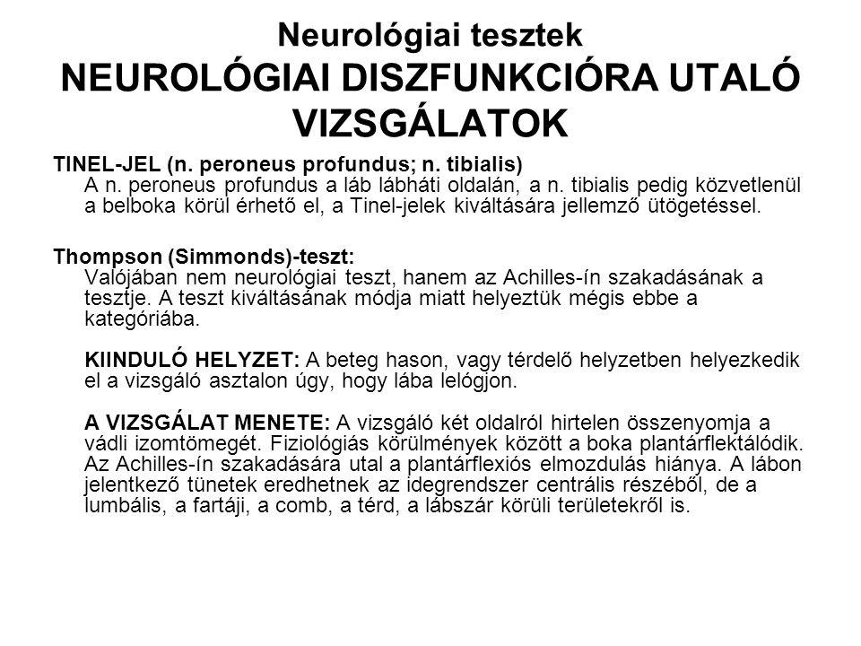 Neurológiai tesztek NEUROLÓGIAI DISZFUNKCIÓRA UTALÓ VIZSGÁLATOK TINEL-JEL (n. peroneus profundus; n. tibialis) A n. peroneus profundus a láb lábháti o