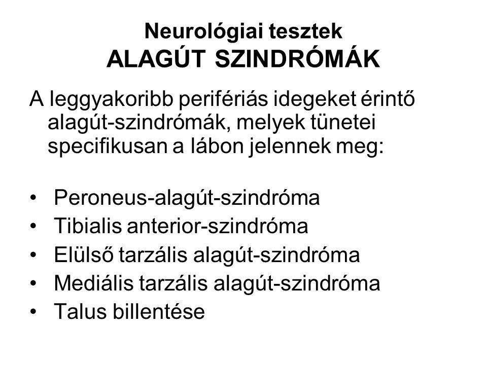 Neurológiai tesztek ALAGÚT SZINDRÓMÁK A leggyakoribb perifériás idegeket érintő alagút-szindrómák, melyek tünetei specifikusan a lábon jelennek meg: P