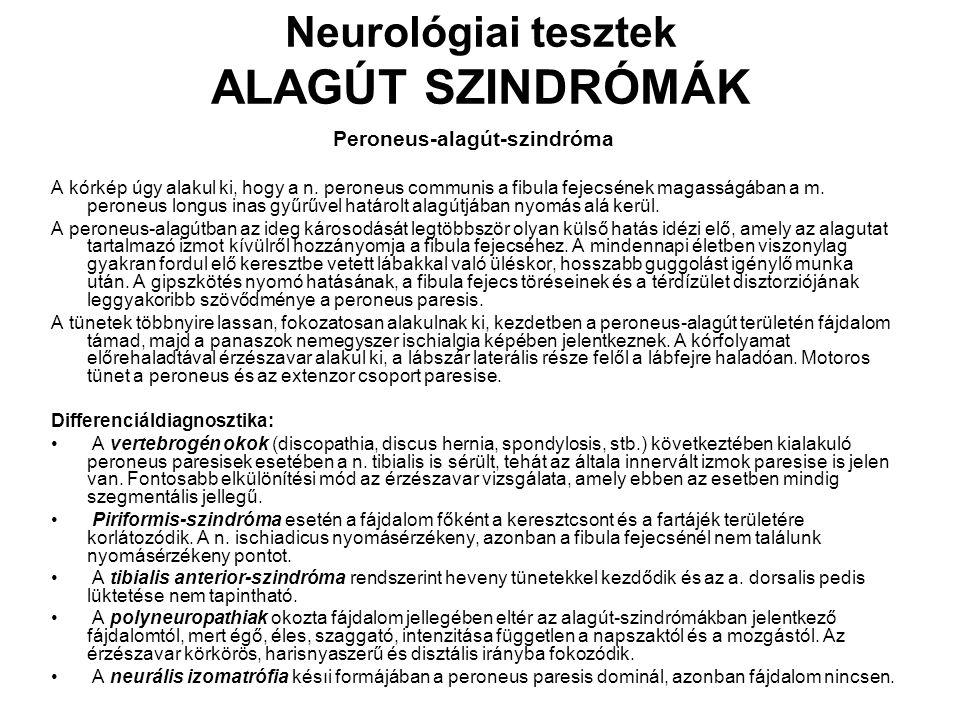 Neurológiai tesztek ALAGÚT SZINDRÓMÁK Peroneus-alagút-szindróma A kórkép úgy alakul ki, hogy a n. peroneus communis a fibula fejecsének magasságában a